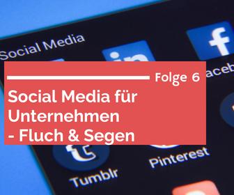 Folge 6 – Social Media für Unternehmen – Fluch und Segen